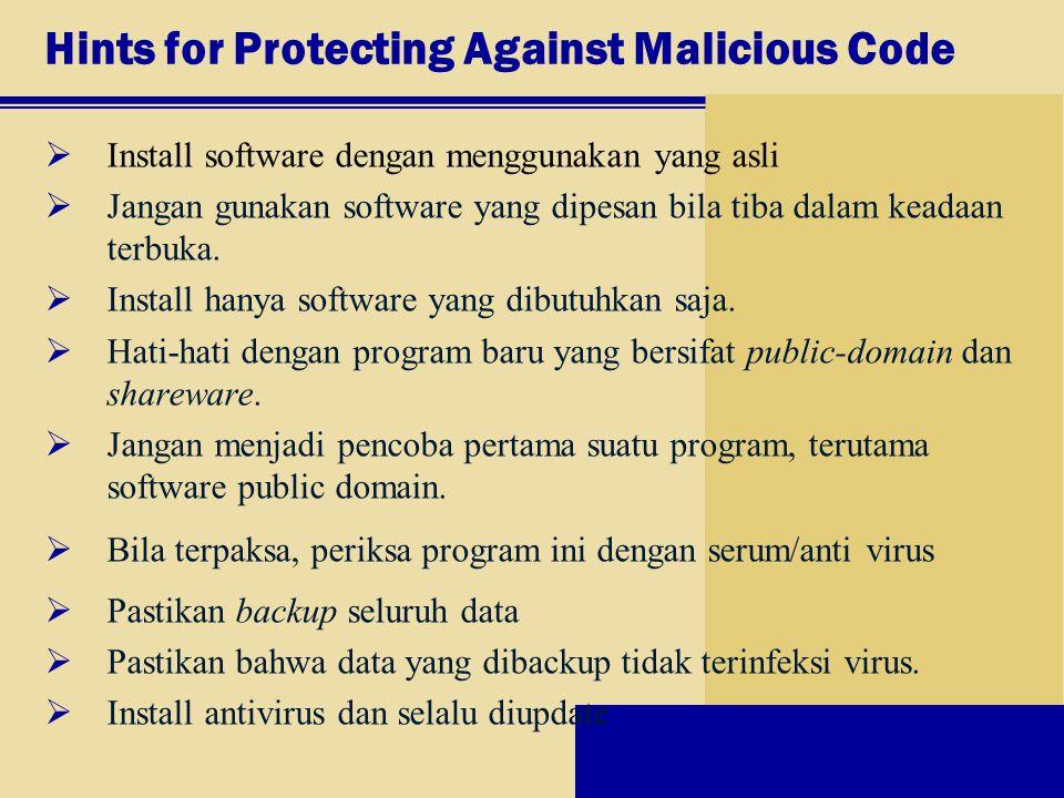 Hints for Protecting Against Malicious Code  Install software dengan menggunakan yang asli  Jangan gunakan software yang dipesan bila tiba dalam kea