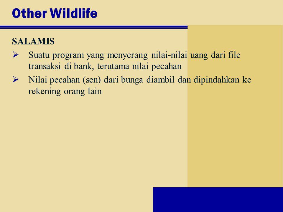 Other Wildlife SALAMIS  Suatu program yang menyerang nilai-nilai uang dari file transaksi di bank, terutama nilai pecahan  Nilai pecahan (sen) dari