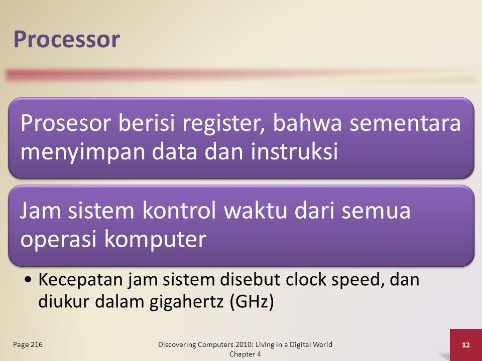 Processor Prosesor berisi register, bahwa sementara menyimpan data dan instruksi Jam sistem kontrol waktu dari semua operasi komputer Kecepatan jam si