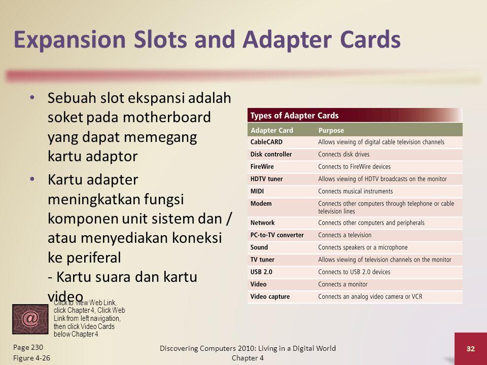 Expansion Slots and Adapter Cards Sebuah slot ekspansi adalah soket pada motherboard yang dapat memegang kartu adaptor Kartu adapter meningkatkan fung