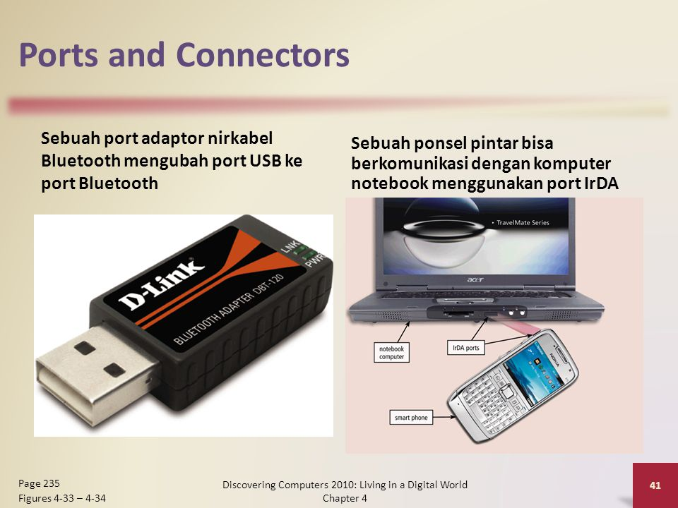 Ports and Connectors Sebuah port adaptor nirkabel Bluetooth mengubah port USB ke port Bluetooth Sebuah ponsel pintar bisa berkomunikasi dengan kompute