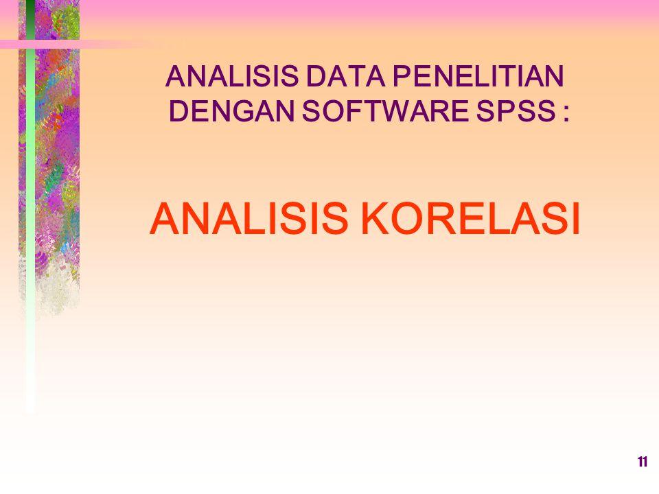 ANALISIS DATA PENELITIAN DENGAN SOFTWARE SPSS : ANALISIS KORELASI 11