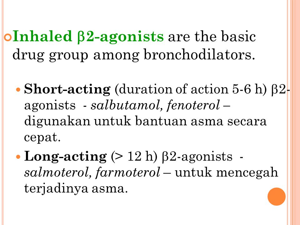 Inhaled  2-agonists are the basic drug group among bronchodilators. Short-acting (duration of action 5-6 h)  2- agonists - salbutamol, fenoterol – d