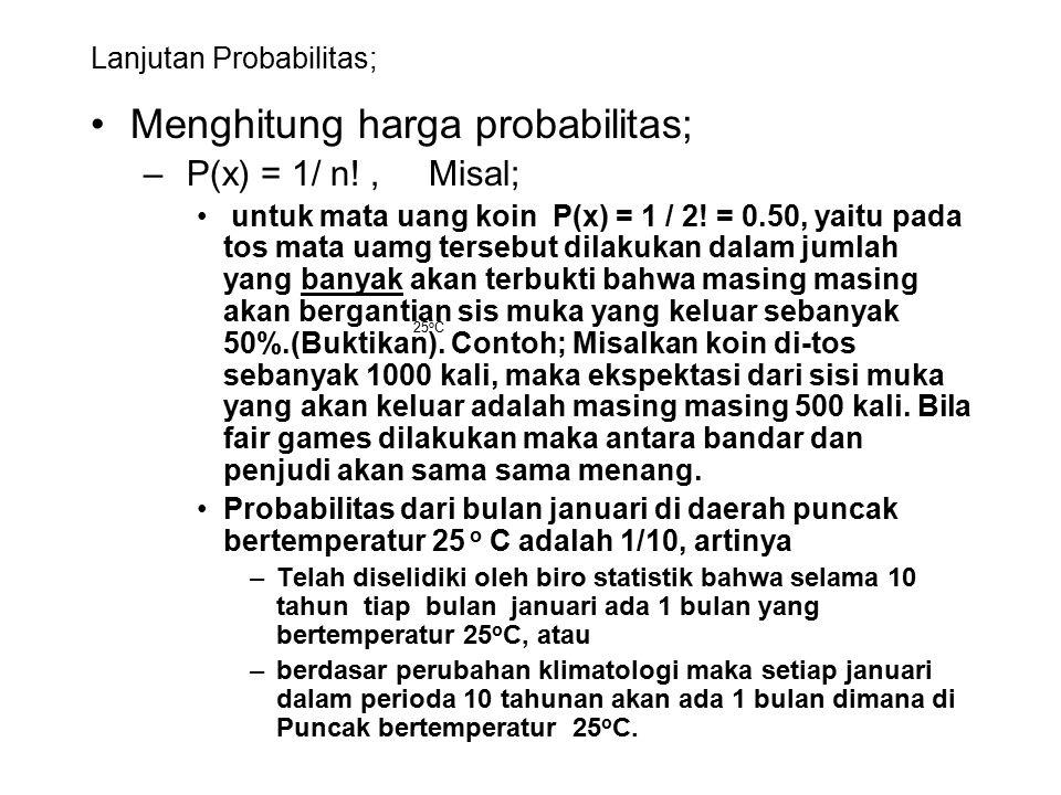 Lanjutan Probabilitas; Menghitung harga probabilitas; – P(x) = 1/ n!, Misal; untuk mata uang koin P(x) = 1 / 2! = 0.50, yaitu pada tos mata uamg terse