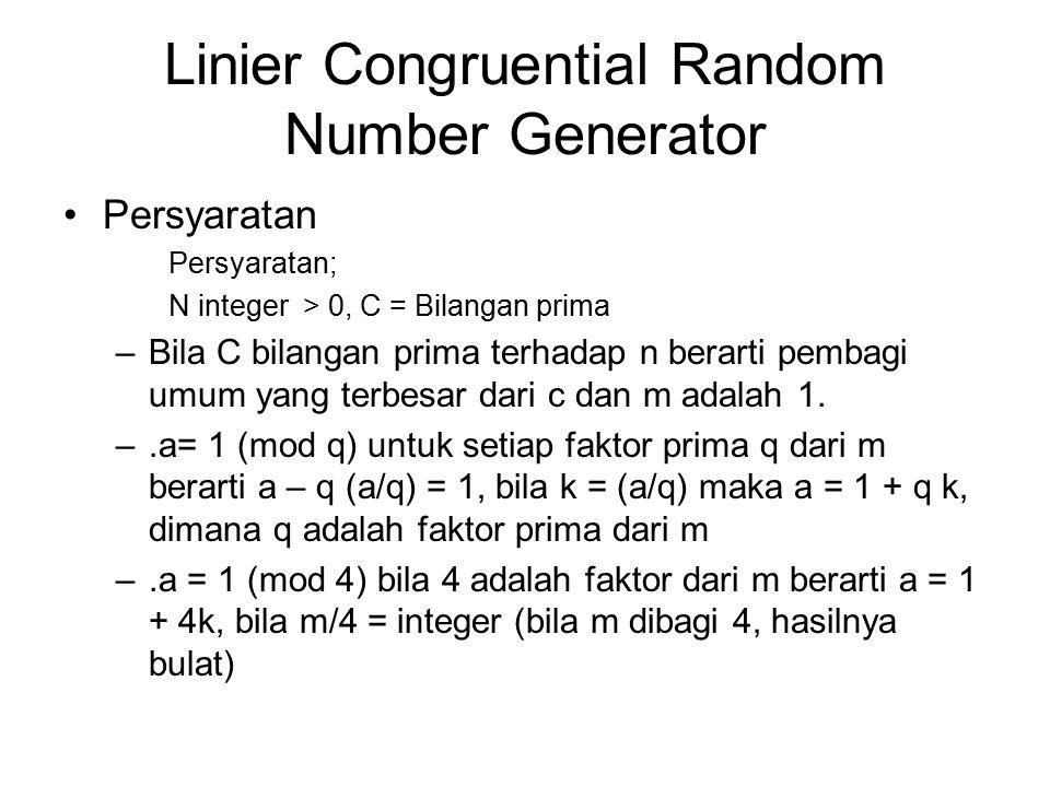Linier Congruential Random Number Generator Persyaratan Persyaratan; N integer > 0, C = Bilangan prima –Bila C bilangan prima terhadap n berarti pembagi umum yang terbesar dari c dan m adalah 1.