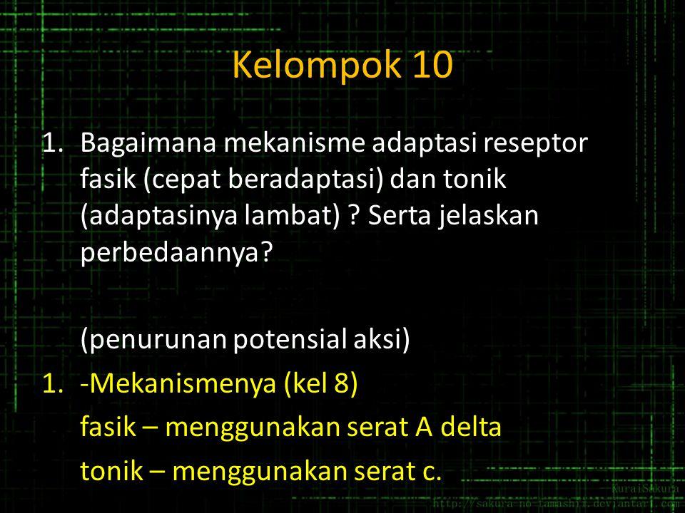 Kelompok 10 1.Bagaimana mekanisme adaptasi reseptor fasik (cepat beradaptasi) dan tonik (adaptasinya lambat) ? Serta jelaskan perbedaannya? (penurunan