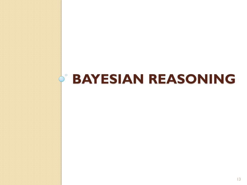 BAYESIAN REASONING 13
