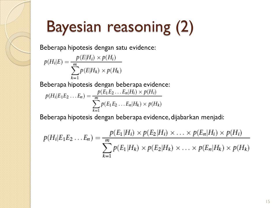 Bayesian reasoning (2) Beberapa hipotesis dengan satu evidence: Beberapa hipotesis dengan beberapa evidence: Beberapa hipotesis dengan beberapa evidence, dijabarkan menjadi: 15