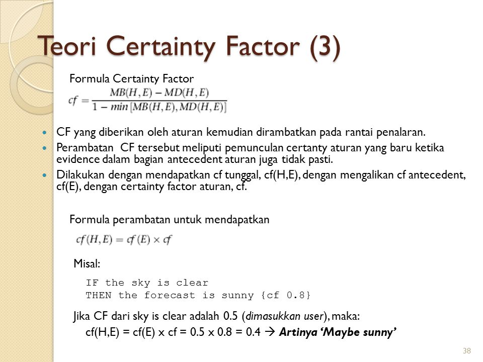 Teori Certainty Factor (3) CF yang diberikan oleh aturan kemudian dirambatkan pada rantai penalaran. Perambatan CF tersebut meliputi pemunculan certan
