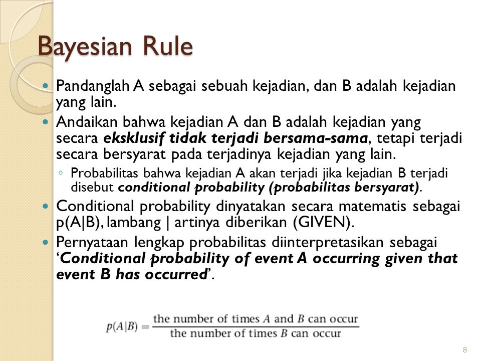 Knowledge base Peramalan Cuaca 29 /* FORECAST: BAYESIAN ACCUMULATION OF EVIDENCE Rule: 1 if today is rain {LS 2.5 LN 0.6} then tomorrow is rain {prior 0.5} Rule: 2 if today is dry {LS 1.6 LN 0.4} then tomorrow is dry {prior 0.5} Rule: 3 if today is rain and rainfall is low {LS 10 LN 1} then tomorrow is dry {prior 0.5} Rule: 4 if today is rain and rainfall is low and temperature is cold {LS 1.5 LN 1} then tomorrow is dry {prior 0.5} Rule: 5 if today is dry and temperature is warm {LS 2 LN 0.9} then tomorrow is rain {prior 0.5} Rule: 6 if today is dry and temperature is warm and sky is overcast {LS 5 LN 1} then tomorrow is rain {prior 0.5} /* The SEEK directive sets up the goal of the rule set Asumsi The rainfall : low jika < 4.1mm The temperatur : cold jika 7.0 o C Sunshine : overcast jika > 4.6 hours