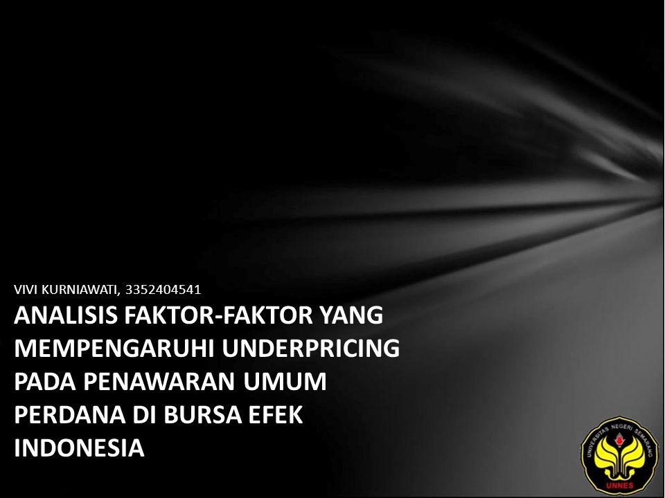 VIVI KURNIAWATI, 3352404541 ANALISIS FAKTOR-FAKTOR YANG MEMPENGARUHI UNDERPRICING PADA PENAWARAN UMUM PERDANA DI BURSA EFEK INDONESIA