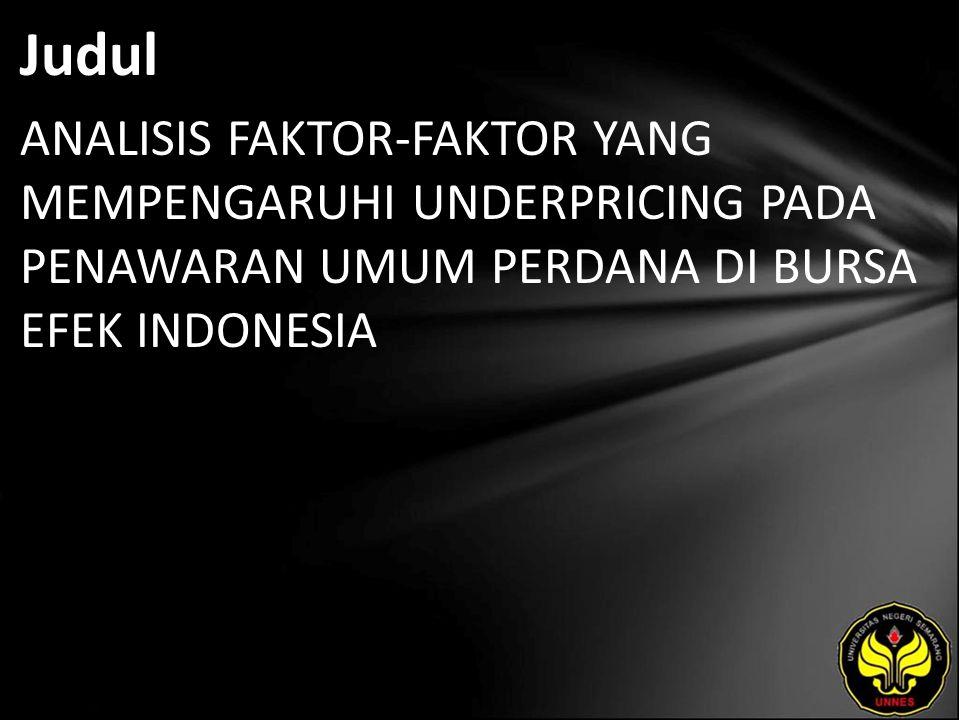 Judul ANALISIS FAKTOR-FAKTOR YANG MEMPENGARUHI UNDERPRICING PADA PENAWARAN UMUM PERDANA DI BURSA EFEK INDONESIA