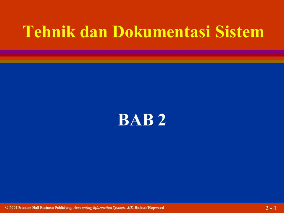  2001 Prentice Hall Business Publishing, Accounting Information Systems, 8/E, Bodnar/Hopwood 2 - 1 Tehnik dan Dokumentasi Sistem BAB 2