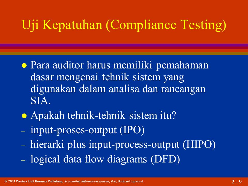  2001 Prentice Hall Business Publishing, Accounting Information Systems, 8/E, Bodnar/Hopwood 2 - 9 Uji Kepatuhan (Compliance Testing) l Para auditor harus memiliki pemahaman dasar mengenai tehnik sistem yang digunakan dalam analisa dan rancangan SIA.