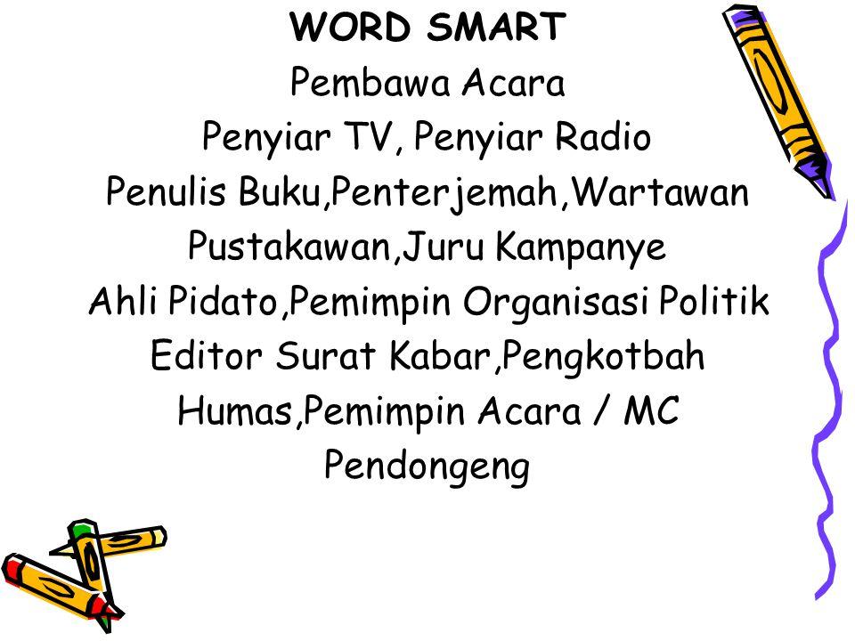 WORD SMART Pembawa Acara Penyiar TV, Penyiar Radio Penulis Buku,Penterjemah,Wartawan Pustakawan,Juru Kampanye Ahli Pidato,Pemimpin Organisasi Politik Editor Surat Kabar,Pengkotbah Humas,Pemimpin Acara / MC Pendongeng