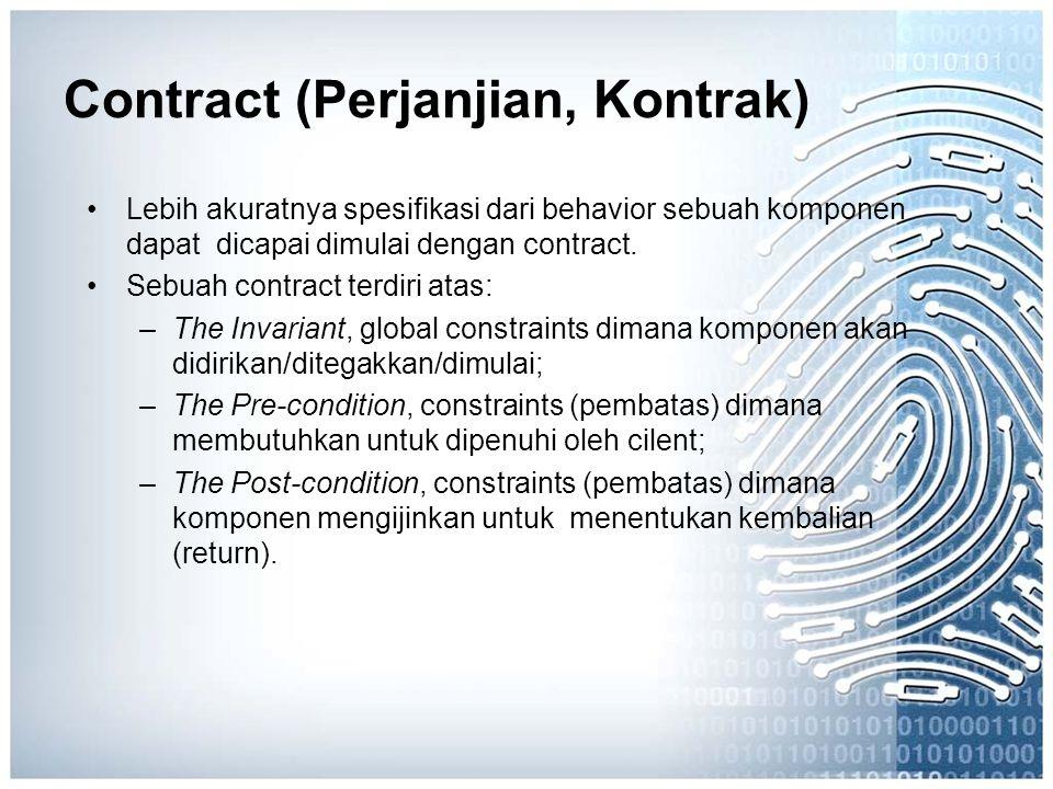 Contract (Perjanjian, Kontrak) Lebih akuratnya spesifikasi dari behavior sebuah komponen dapat dicapai dimulai dengan contract. Sebuah contract terdir