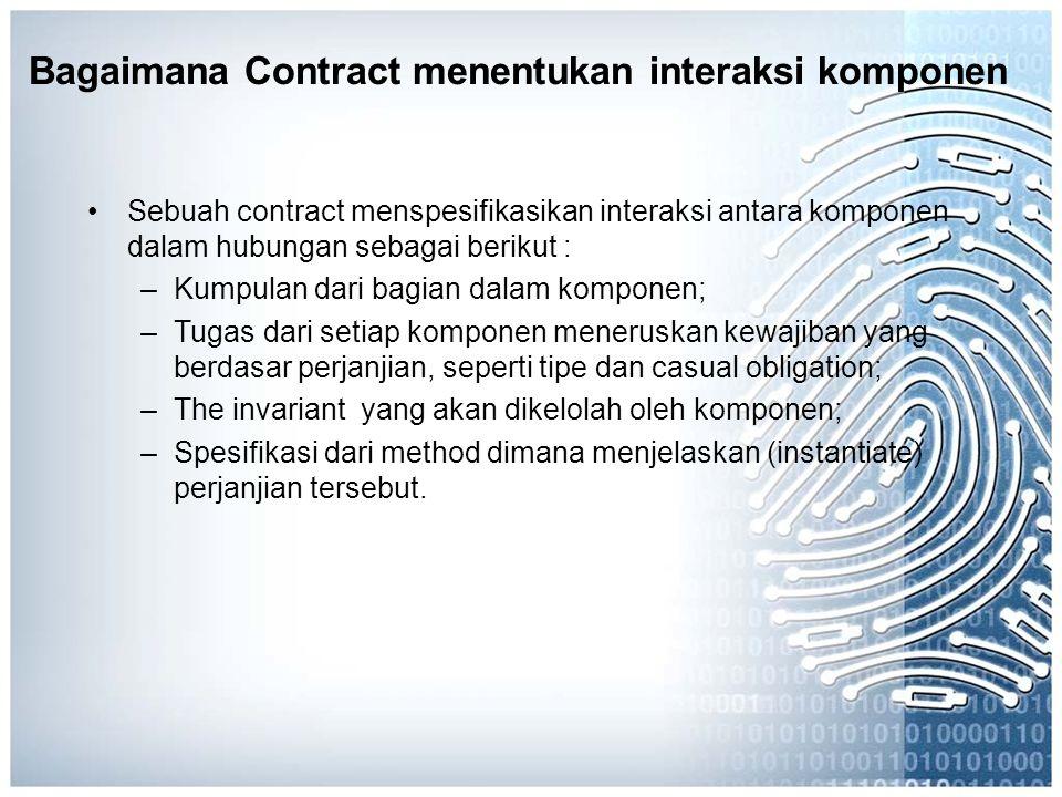 Bagaimana Contract menentukan interaksi komponen Sebuah contract menspesifikasikan interaksi antara komponen dalam hubungan sebagai berikut : –Kumpula