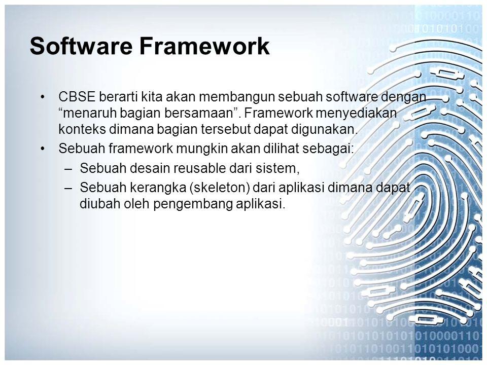 """Software Framework CBSE berarti kita akan membangun sebuah software dengan """"menaruh bagian bersamaan"""". Framework menyediakan konteks dimana bagian ter"""