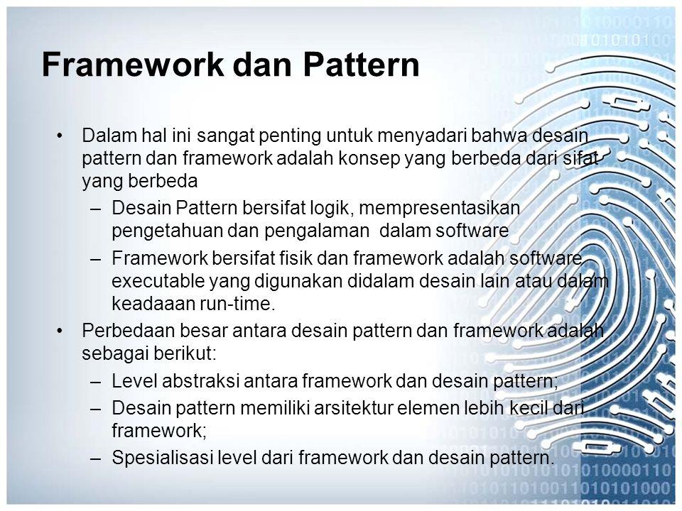 Framework dan Pattern Dalam hal ini sangat penting untuk menyadari bahwa desain pattern dan framework adalah konsep yang berbeda dari sifat yang berbe