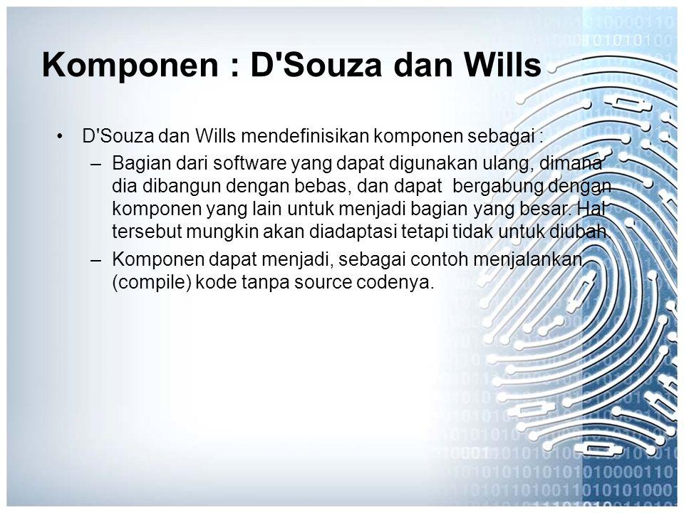 Komponen : D'Souza dan Wills D'Souza dan Wills mendefinisikan komponen sebagai : –Bagian dari software yang dapat digunakan ulang, dimana dia dibangun
