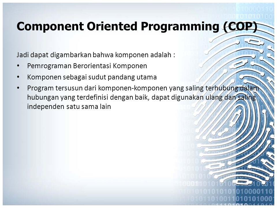 Component Oriented Programming (COP) Jadi dapat digambarkan bahwa komponen adalah : Pemrograman Berorientasi Komponen Komponen sebagai sudut pandang u