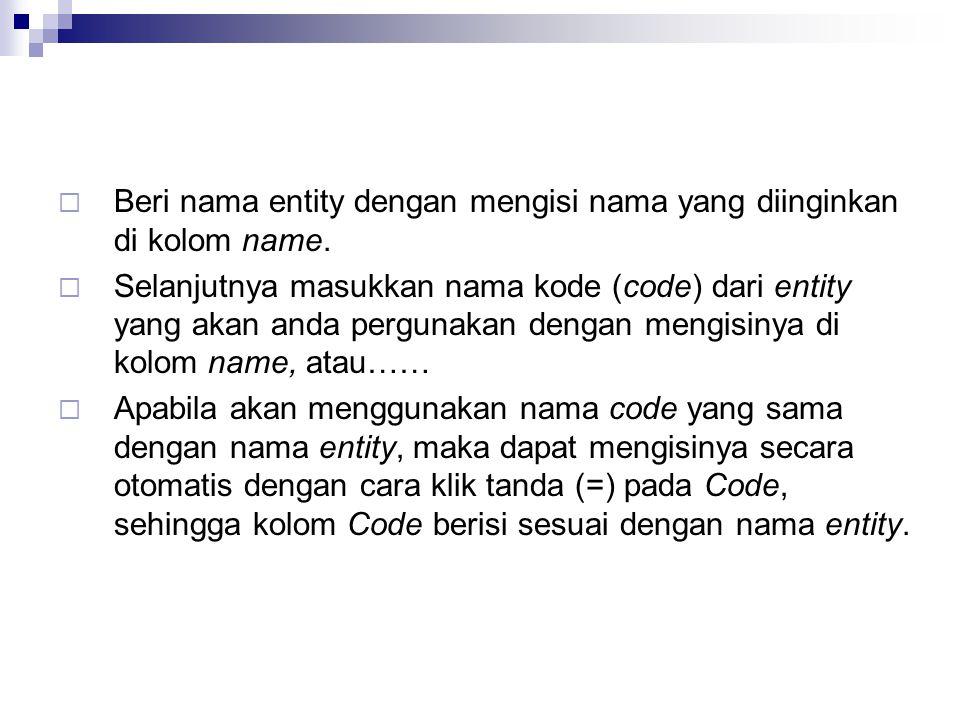  Beri nama entity dengan mengisi nama yang diinginkan di kolom name.  Selanjutnya masukkan nama kode (code) dari entity yang akan anda pergunakan de
