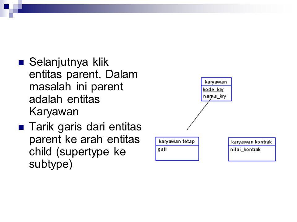 Selanjutnya klik entitas parent. Dalam masalah ini parent adalah entitas Karyawan Tarik garis dari entitas parent ke arah entitas child (supertype ke