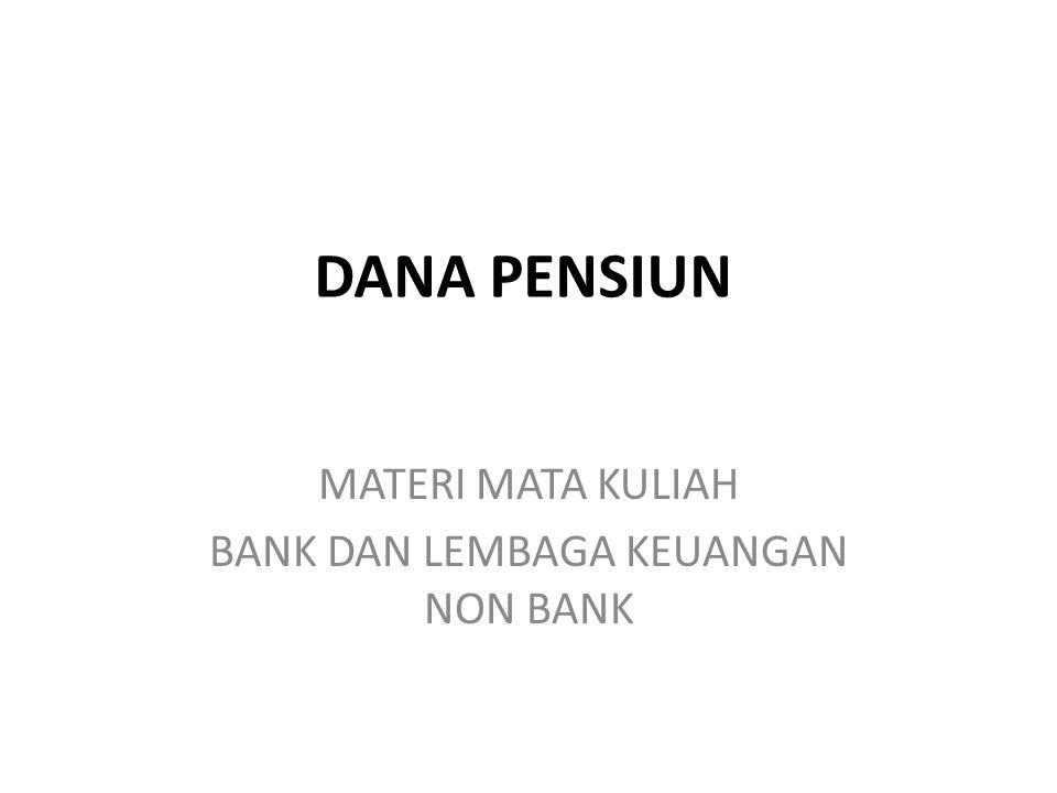 DANA PENSIUN MATERI MATA KULIAH BANK DAN LEMBAGA KEUANGAN NON BANK