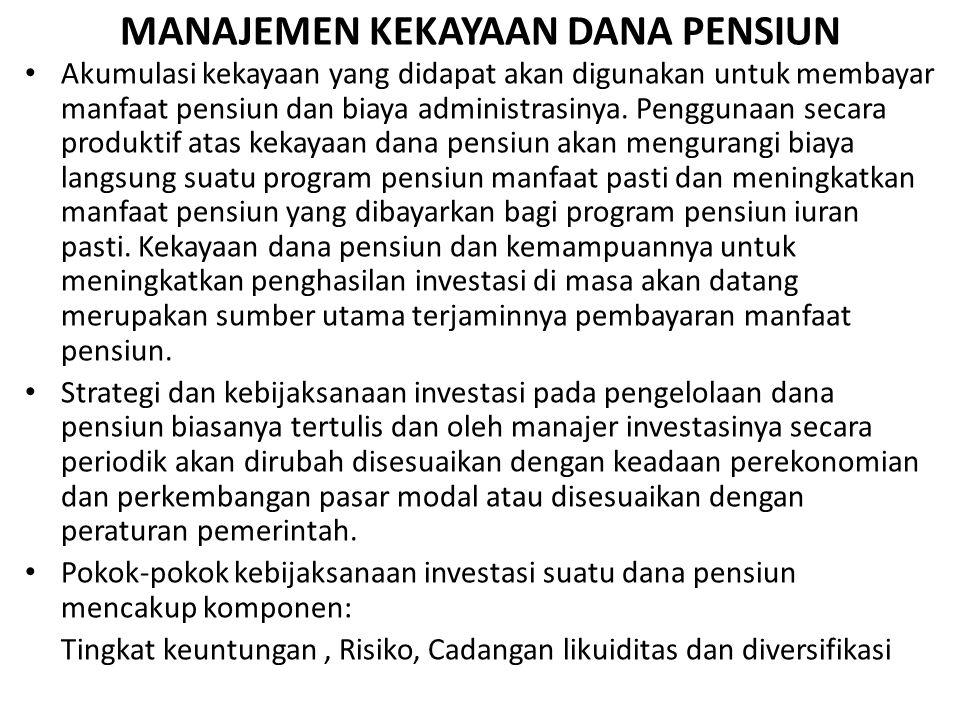 MANAJEMEN KEKAYAAN DANA PENSIUN Akumulasi kekayaan yang didapat akan digunakan untuk membayar manfaat pensiun dan biaya administrasinya. Penggunaan se