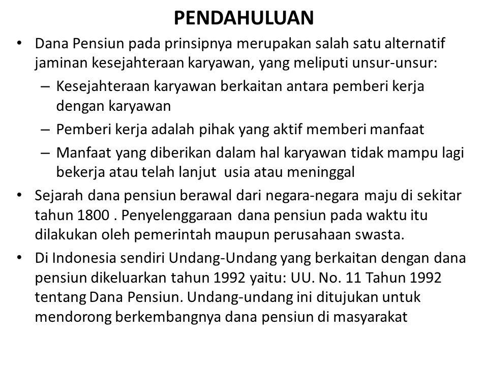 PENYELENGGARAN PROGRAM PENSIUN Penyelenggaraan program pensiun dapat dilakukan dengan 2 cara yi: 1.Membentuk badan hukum Dana Pensiun Pemberi Kerja.