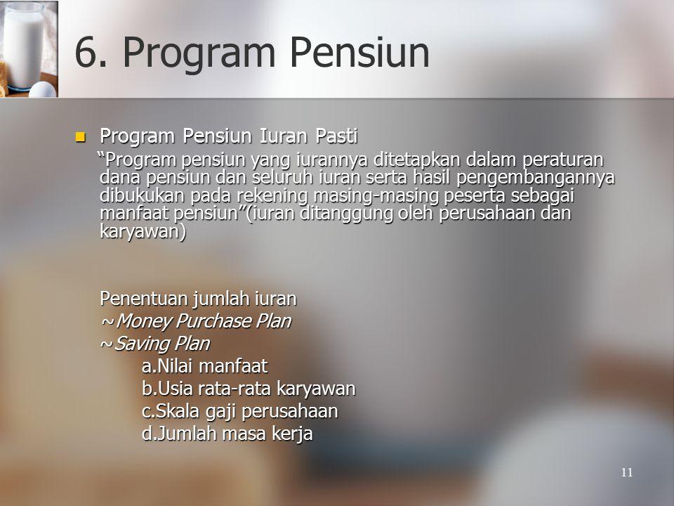 "11 6. Program Pensiun Program Pensiun Iuran Pasti Program Pensiun Iuran Pasti ""Program pensiun yang iurannya ditetapkan dalam peraturan dana pensiun d"