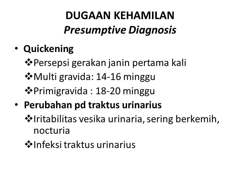 DUGAAN KEHAMILAN Presumptive Diagnosis Quickening  Persepsi gerakan janin pertama kali  Multi gravida: 14-16 minggu  Primigravida : 18-20 minggu Pe