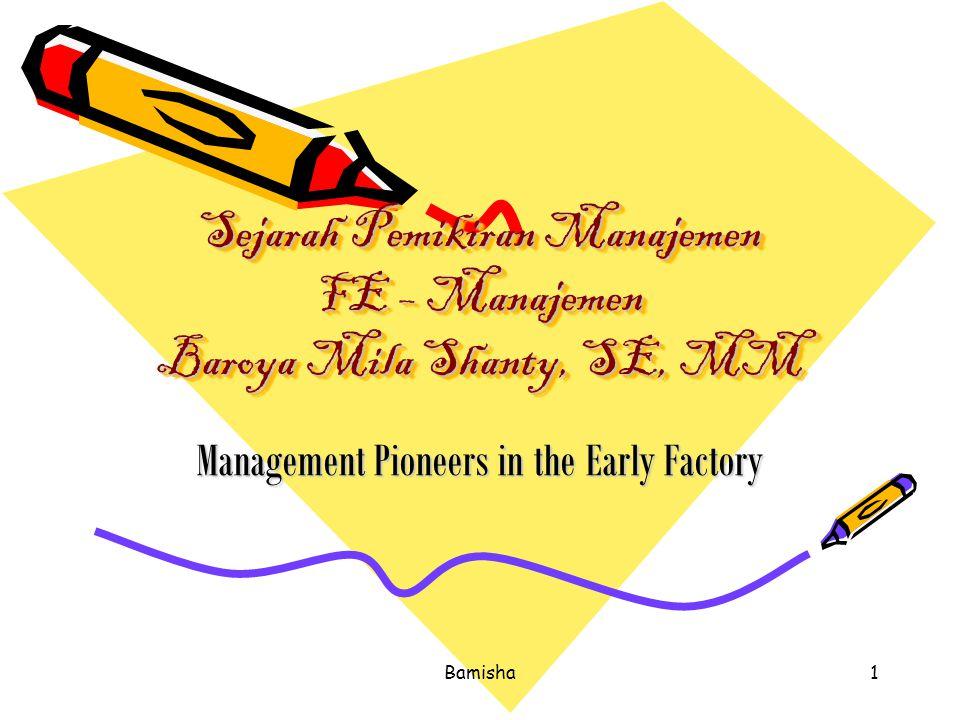 Bamisha1 Sejarah Pemikiran Manajemen FE – Manajemen Baroya Mila Shanty, SE, MM Management Pioneers in the Early Factory