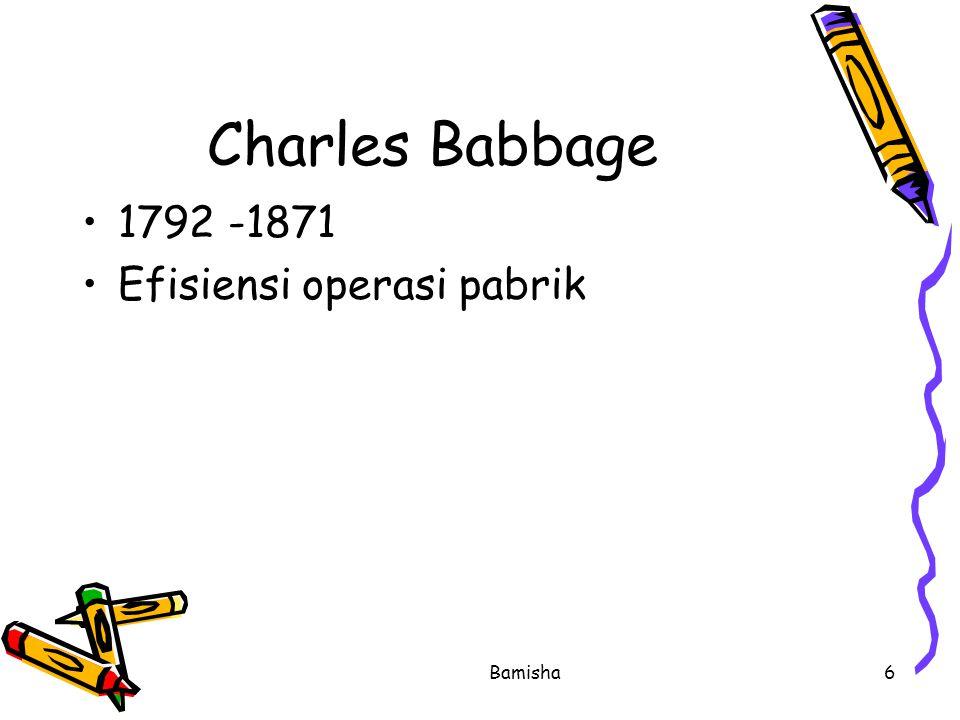 Bamisha6 Charles Babbage 1792 -1871 Efisiensi operasi pabrik