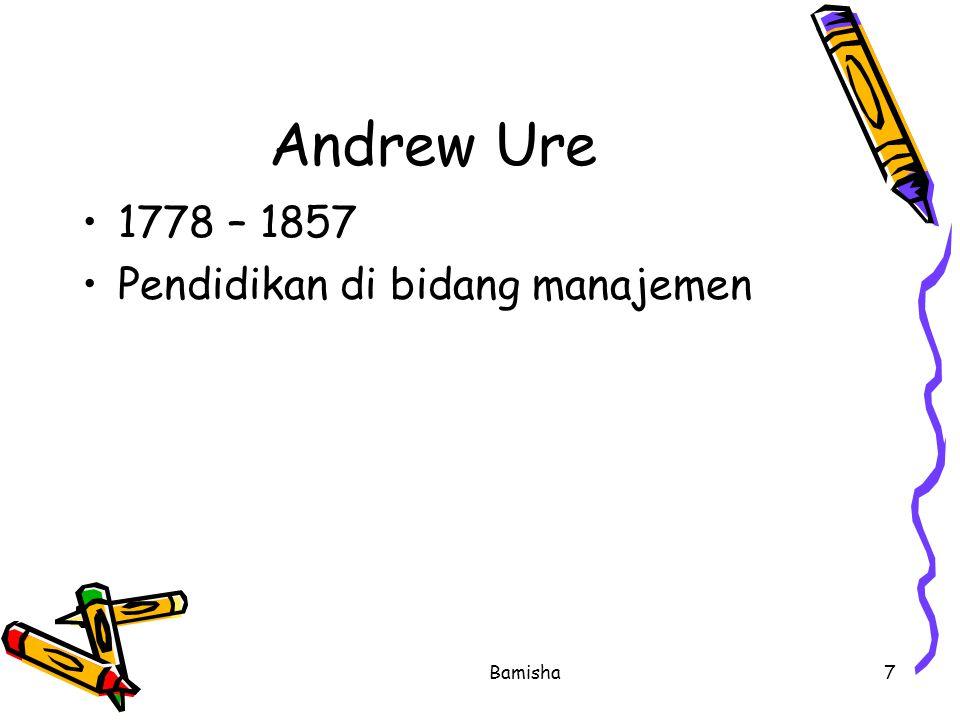 Bamisha7 Andrew Ure 1778 – 1857 Pendidikan di bidang manajemen