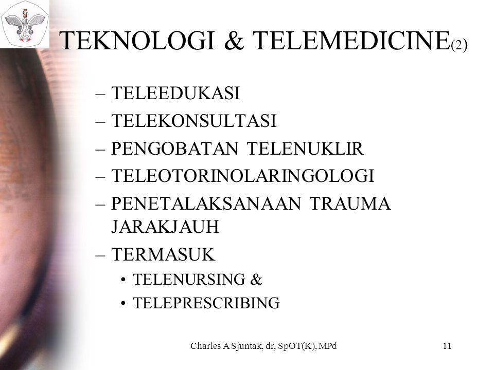TEKNOLOGI & TELEMEDICINE (2 ) –TELEEDUKASI –TELEKONSULTASI –PENGOBATAN TELENUKLIR –TELEOTORINOLARINGOLOGI –PENETALAKSANAAN TRAUMA JARAKJAUH –TERMASUK TELENURSING & TELEPRESCRIBING Charles A Sjuntak, dr, SpOT(K), MPd11