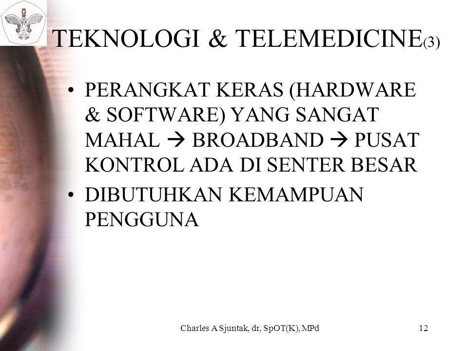 TEKNOLOGI & TELEMEDICINE ( 3) PERANGKAT KERAS (HARDWARE & SOFTWARE) YANG SANGAT MAHAL  BROADBAND  PUSAT KONTROL ADA DI SENTER BESAR DIBUTUHKAN KEMAMPUAN PENGGUNA Charles A Sjuntak, dr, SpOT(K), MPd12