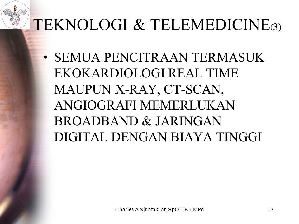 TEKNOLOGI & TELEMEDICINE ( 3) SEMUA PENCITRAAN TERMASUK EKOKARDIOLOGI REAL TIME MAUPUN X-RAY, CT-SCAN, ANGIOGRAFI MEMERLUKAN BROADBAND & JARINGAN DIGITAL DENGAN BIAYA TINGGI Charles A Sjuntak, dr, SpOT(K), MPd13