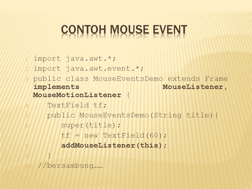 1 import java.awt.*; 2 import java.awt.event.*; 3 public class MouseEventsDemo extends Frame implements MouseListener, MouseMotionListener { 4 TextFie