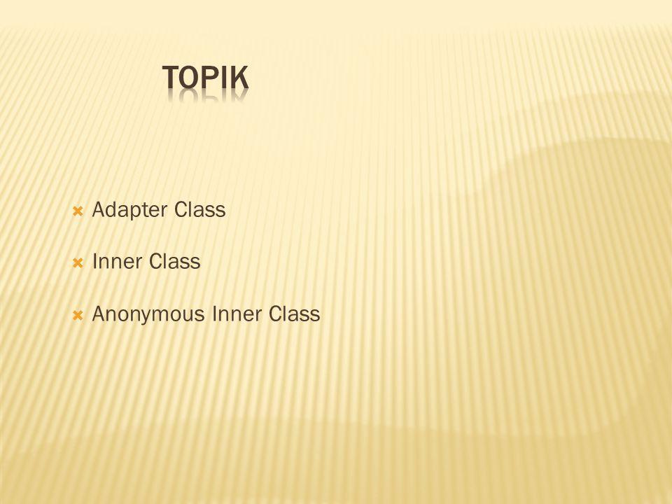  Adapter Class  Inner Class  Anonymous Inner Class