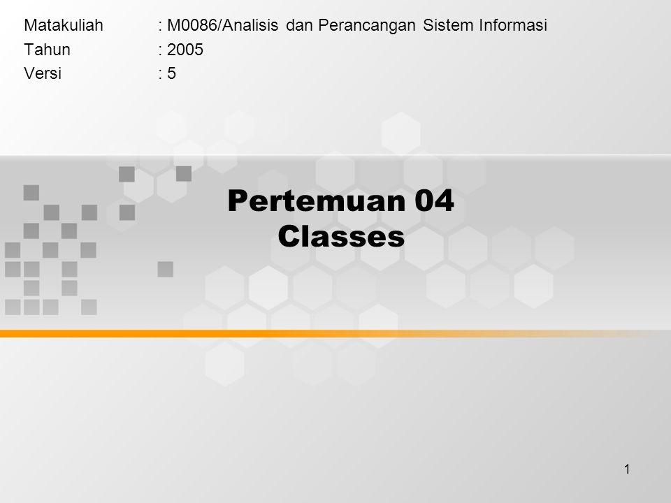 1 Pertemuan 04 Classes Matakuliah: M0086/Analisis dan Perancangan Sistem Informasi Tahun: 2005 Versi: 5