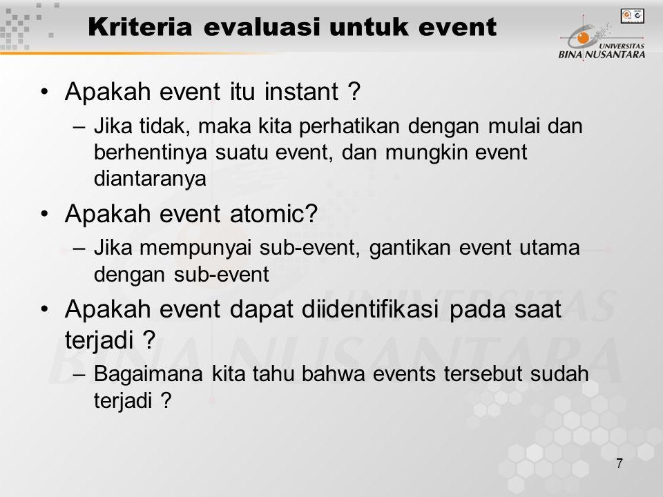7 Kriteria evaluasi untuk event Apakah event itu instant ? –Jika tidak, maka kita perhatikan dengan mulai dan berhentinya suatu event, dan mungkin eve