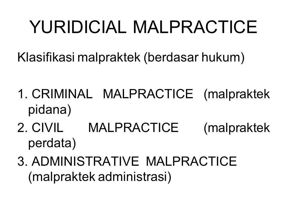 YURIDICIAL MALPRACTICE Klasifikasi malpraktek (berdasar hukum) 1. CRIMINAL MALPRACTICE (malpraktek pidana) 2. CIVIL MALPRACTICE (malpraktek perdata) 3