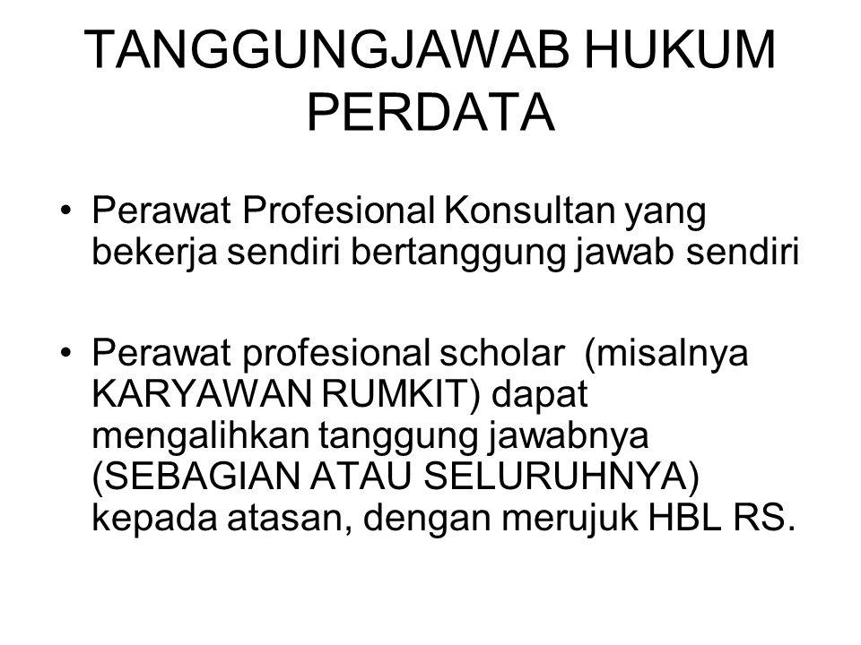 TANGGUNGJAWAB HUKUM PERDATA Perawat Profesional Konsultan yang bekerja sendiri bertanggung jawab sendiri Perawat profesional scholar (misalnya KARYAWA