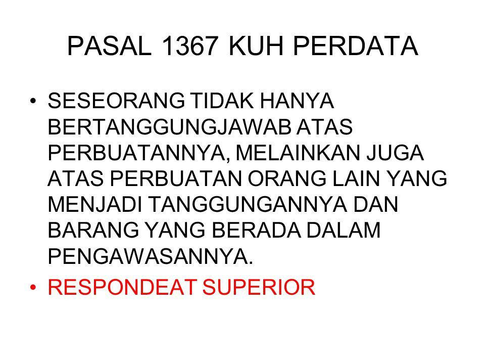 PASAL 1367 KUH PERDATA SESEORANG TIDAK HANYA BERTANGGUNGJAWAB ATAS PERBUATANNYA, MELAINKAN JUGA ATAS PERBUATAN ORANG LAIN YANG MENJADI TANGGUNGANNYA D