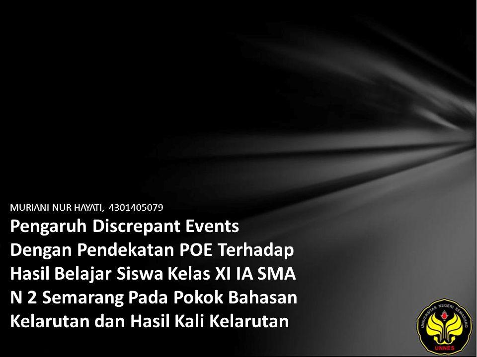 MURIANI NUR HAYATI, 4301405079 Pengaruh Discrepant Events Dengan Pendekatan POE Terhadap Hasil Belajar Siswa Kelas XI IA SMA N 2 Semarang Pada Pokok B