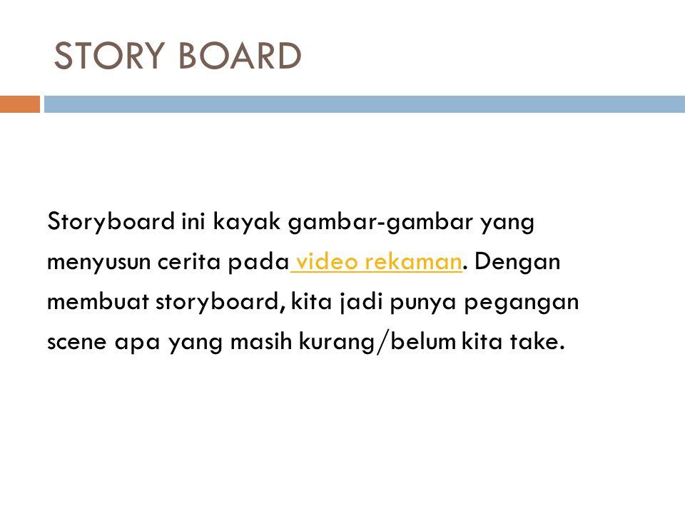 STORY BOARD Storyboard ini kayak gambar-gambar yang menyusun cerita pada video rekaman. Dengan video rekaman membuat storyboard, kita jadi punya pegan