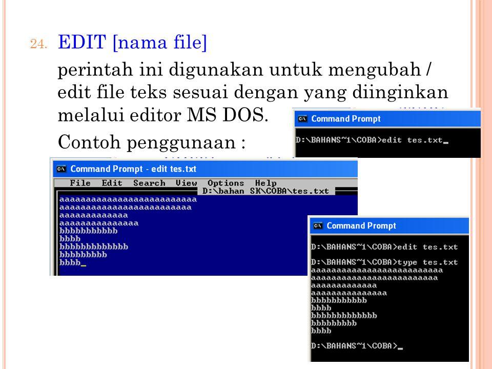 24. EDIT [nama file] perintah ini digunakan untuk mengubah / edit file teks sesuai dengan yang diinginkan melalui editor MS DOS. Contoh penggunaan :
