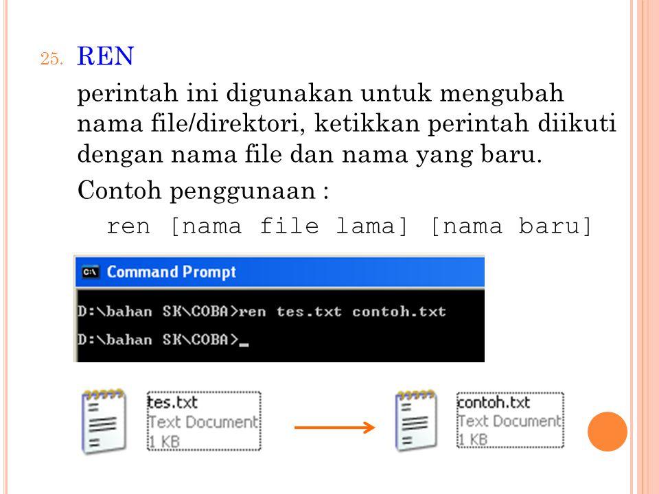25. REN perintah ini digunakan untuk mengubah nama file/direktori, ketikkan perintah diikuti dengan nama file dan nama yang baru. Contoh penggunaan :