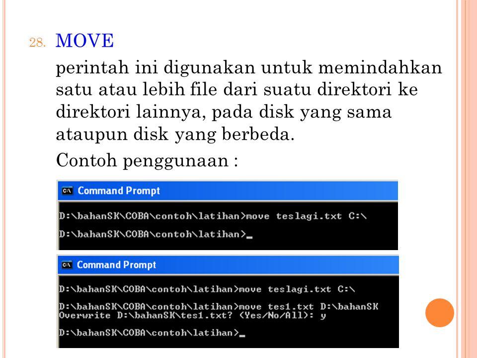 28. MOVE perintah ini digunakan untuk memindahkan satu atau lebih file dari suatu direktori ke direktori lainnya, pada disk yang sama ataupun disk yan